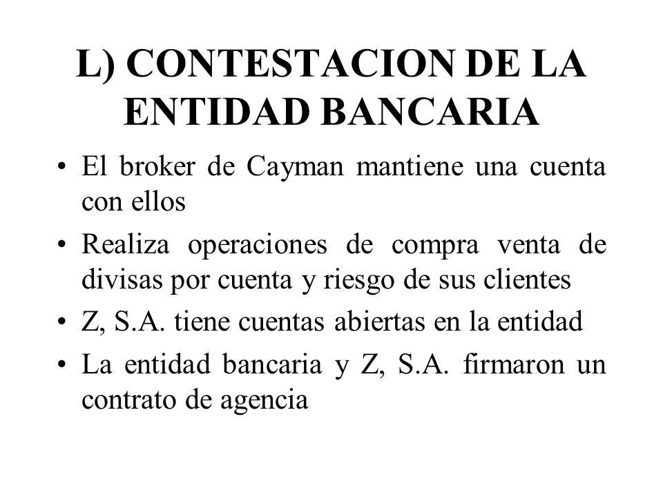 L) CONTESTACION DE LA ENTIDAD BANCARIA El broker de Cayman mantiene una cuenta con ellos Realiza operaciones de compra venta de divisas por cuenta y r