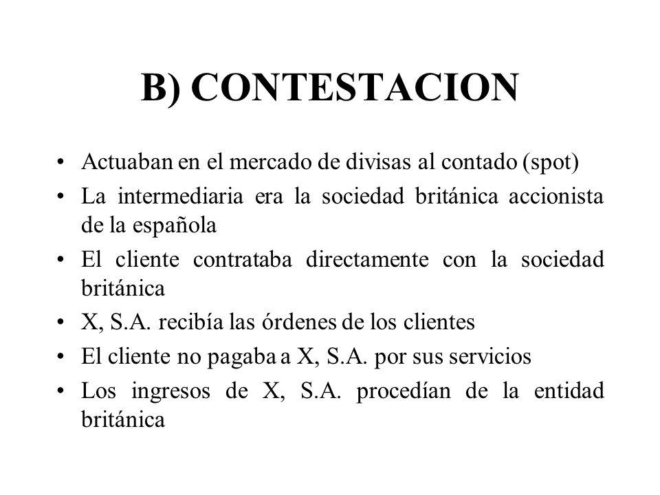 B) CONTESTACION Actuaban en el mercado de divisas al contado (spot) La intermediaria era la sociedad británica accionista de la española El cliente co