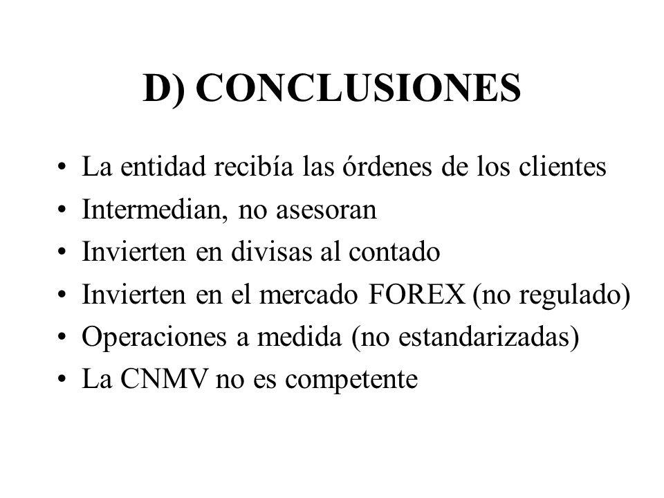 D) CONCLUSIONES La entidad recibía las órdenes de los clientes Intermedian, no asesoran Invierten en divisas al contado Invierten en el mercado FOREX