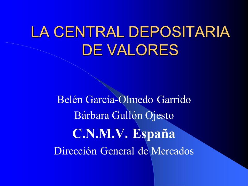 LA CENTRAL DEPOSITARIA DE VALORES Belén García-Olmedo Garrido Bárbara Gullón Ojesto C.N.M.V. España Dirección General de Mercados