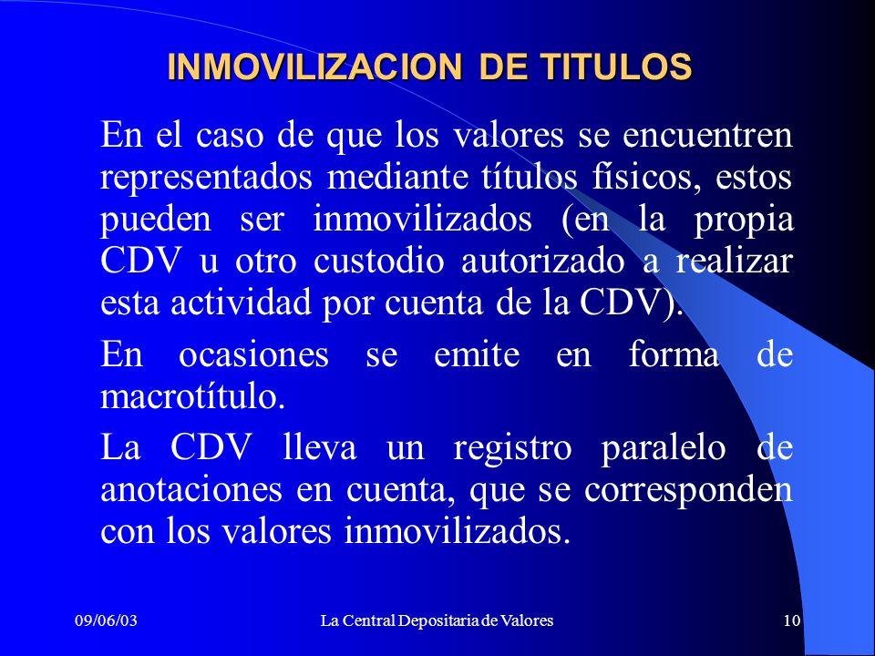 09/06/03La Central Depositaria de Valores10 INMOVILIZACION DE TITULOS En el caso de que los valores se encuentren representados mediante títulos físic