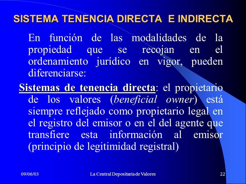 09/06/03La Central Depositaria de Valores22 SISTEMA TENENCIA DIRECTA E INDIRECTA En función de las modalidades de la propiedad que se recojan en el or