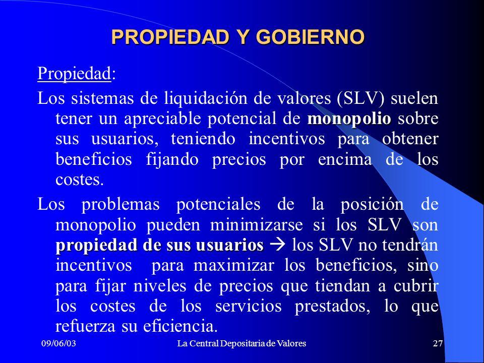 09/06/03La Central Depositaria de Valores27 PROPIEDAD Y GOBIERNO Propiedad: monopolio Los sistemas de liquidación de valores (SLV) suelen tener un apr
