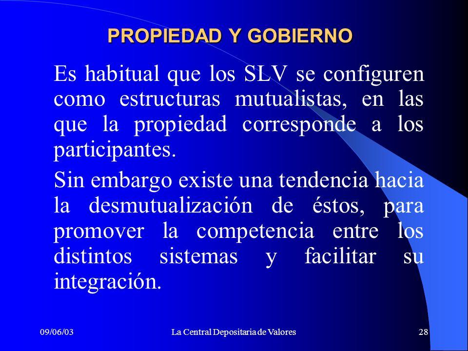 09/06/03La Central Depositaria de Valores28 PROPIEDAD Y GOBIERNO Es habitual que los SLV se configuren como estructuras mutualistas, en las que la pro