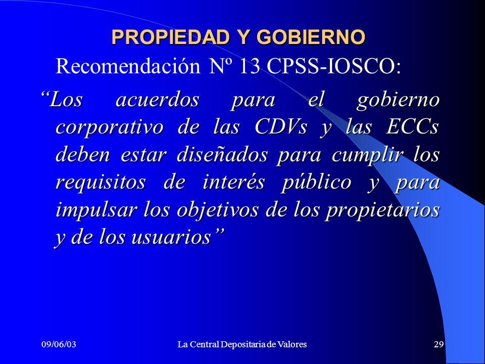 09/06/03La Central Depositaria de Valores29 PROPIEDAD Y GOBIERNO Recomendación Nº 13 CPSS-IOSCO: Los acuerdos para el gobierno corporativo de las CDVs