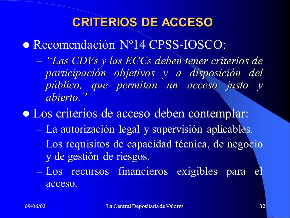 09/06/03La Central Depositaria de Valores32 CRITERIOS DE ACCESO Recomendación Nº14 CPSS-IOSCO: – Las CDVs y las ECCs deben tener criterios de particip