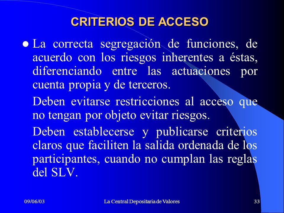 09/06/03La Central Depositaria de Valores33 CRITERIOS DE ACCESO La correcta segregación de funciones, de acuerdo con los riesgos inherentes a éstas, d