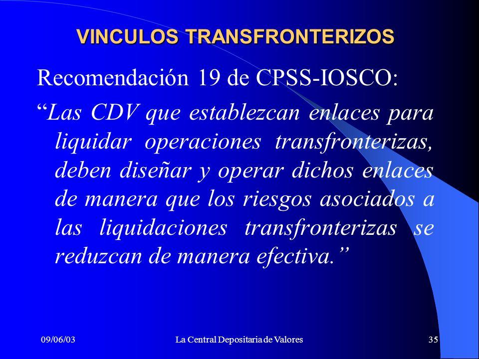 09/06/03La Central Depositaria de Valores35 Recomendación 19 de CPSS-IOSCO: Las CDV que establezcan enlaces para liquidar operaciones transfronterizas