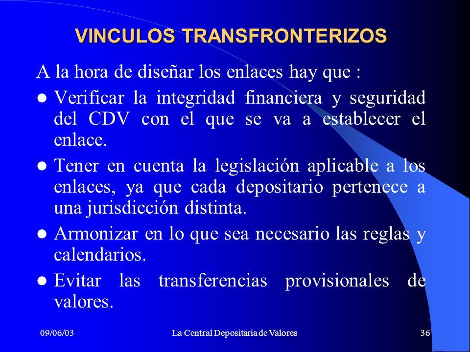 09/06/03La Central Depositaria de Valores36 A la hora de diseñar los enlaces hay que : Verificar la integridad financiera y seguridad del CDV con el q