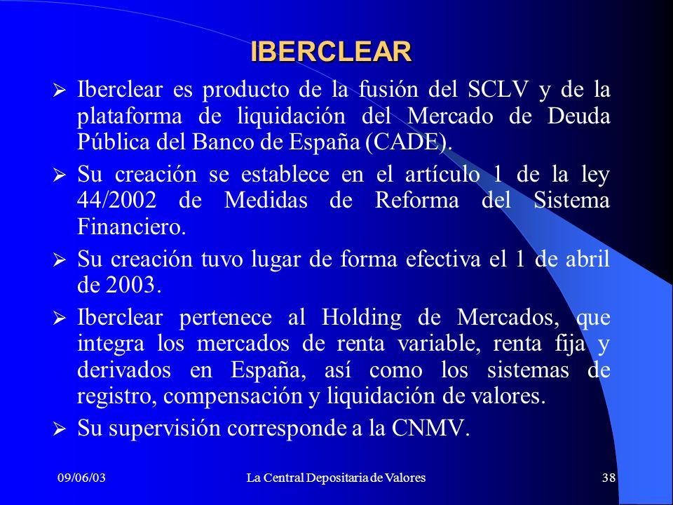 09/06/03La Central Depositaria de Valores38 Iberclear es producto de la fusión del SCLV y de la plataforma de liquidación del Mercado de Deuda Pública