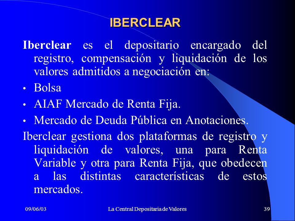 09/06/03La Central Depositaria de Valores39 Iberclear es el depositario encargado del registro, compensación y liquidación de los valores admitidos a