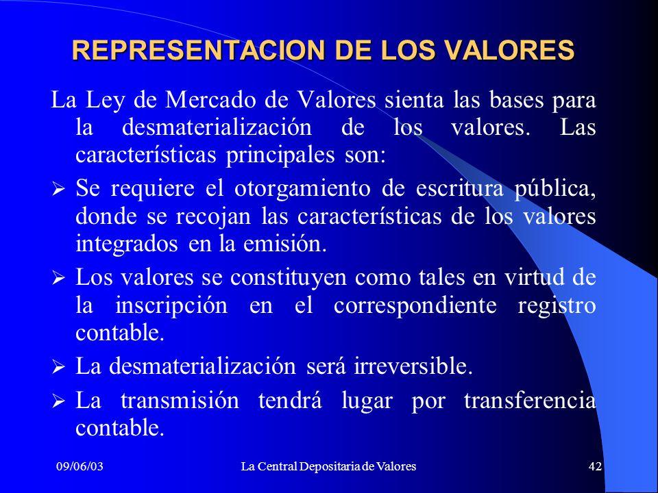 09/06/03La Central Depositaria de Valores42 La Ley de Mercado de Valores sienta las bases para la desmaterialización de los valores. Las característic