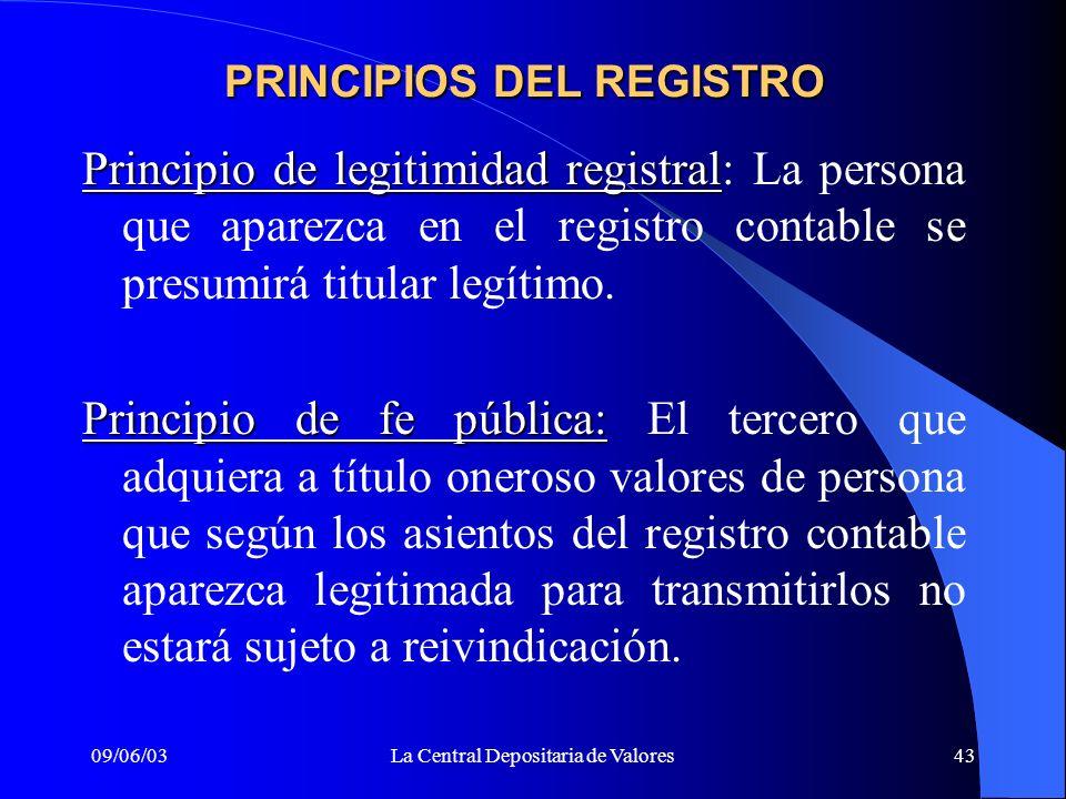09/06/03La Central Depositaria de Valores43 Principio de legitimidad registral Principio de legitimidad registral: La persona que aparezca en el regis
