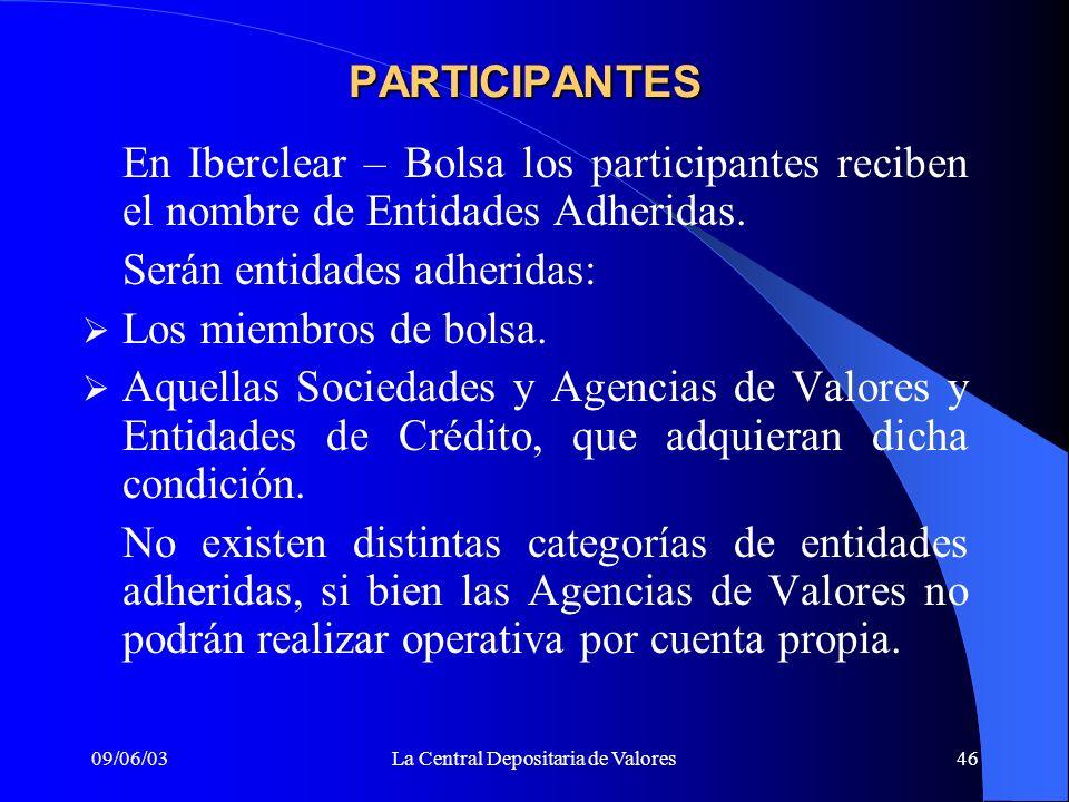 09/06/03La Central Depositaria de Valores46 En Iberclear – Bolsa los participantes reciben el nombre de Entidades Adheridas. Serán entidades adheridas