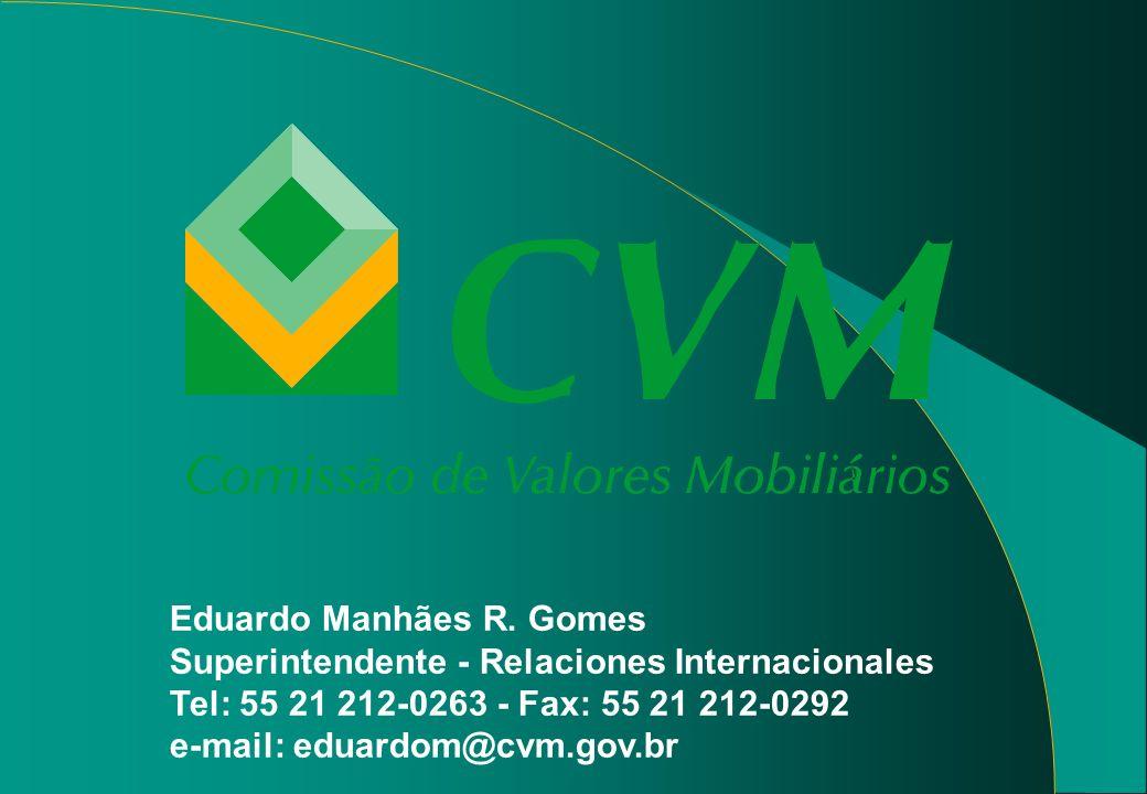 Eduardo Manhães R. Gomes Superintendente - Relaciones Internacionales Tel: 55 21 212-0263 - Fax: 55 21 212-0292 e-mail: eduardom@cvm.gov.br