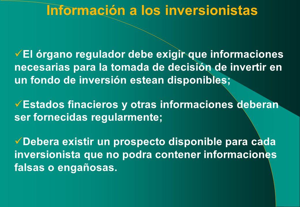 Información a los inversionistas El órgano regulador debe exigir que informaciones necesarias para la tomada de decisión de invertir en un fondo de in