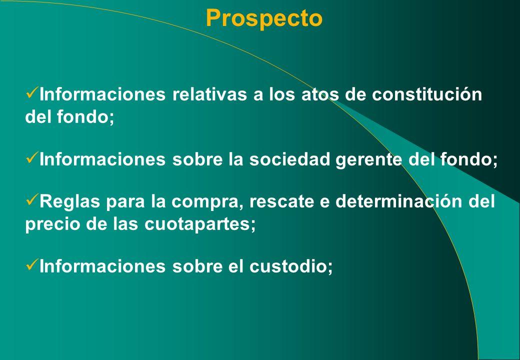 Prospecto Informaciones relativas a los atos de constitución del fondo; Informaciones sobre la sociedad gerente del fondo; Reglas para la compra, resc