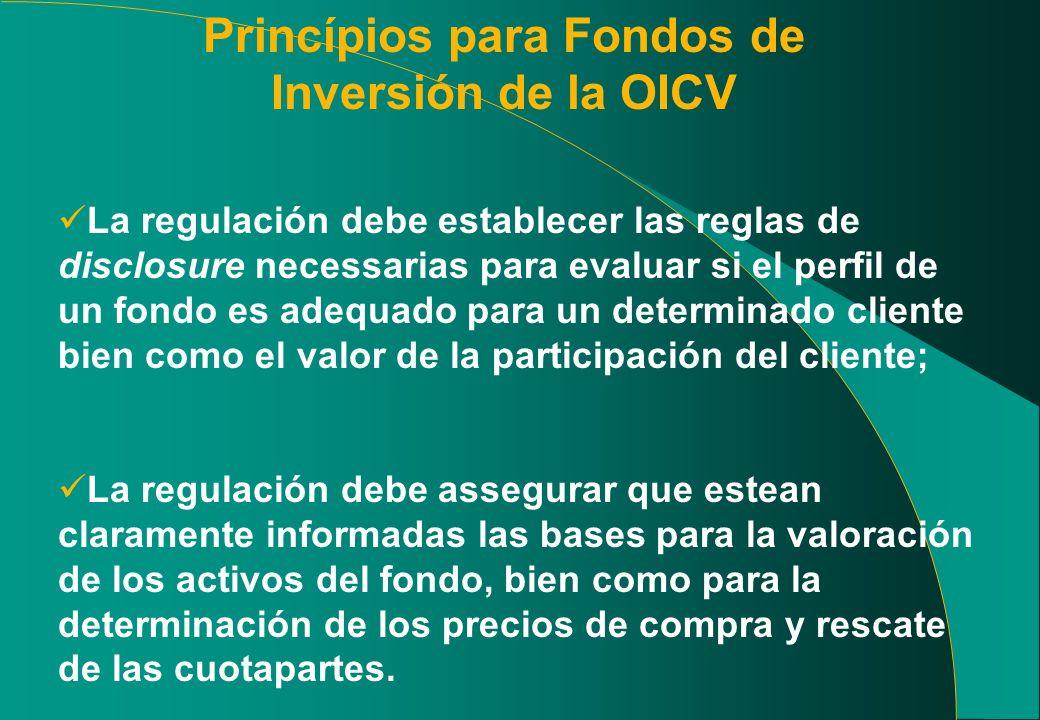 Princípios para Fondos de Inversión de la OICV La regulación debe establecer las reglas de disclosure necessarias para evaluar si el perfil de un fond