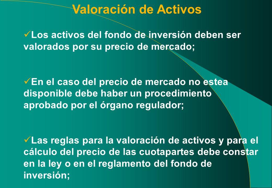 Valoración de Activos Los activos del fondo de inversión deben ser valorados por su precio de mercado; En el caso del precio de mercado no estea dispo
