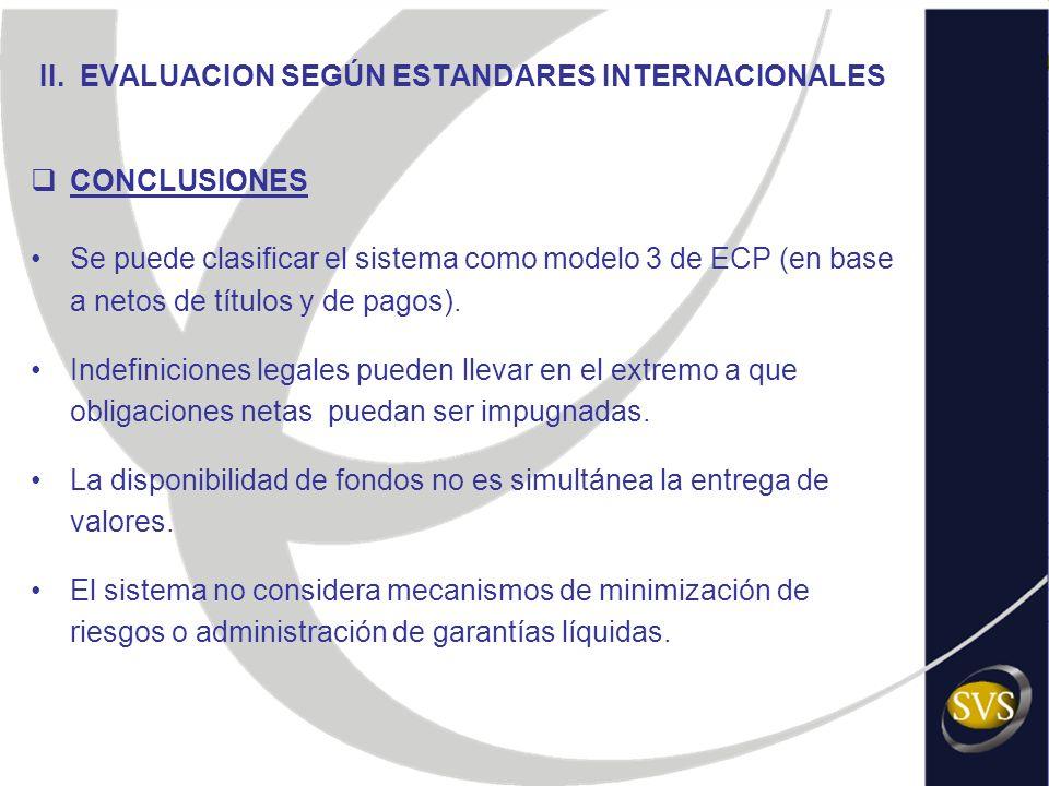 II. EVALUACION SEGÚN ESTANDARES INTERNACIONALES CONCLUSIONES Se puede clasificar el sistema como modelo 3 de ECP (en base a netos de títulos y de pago