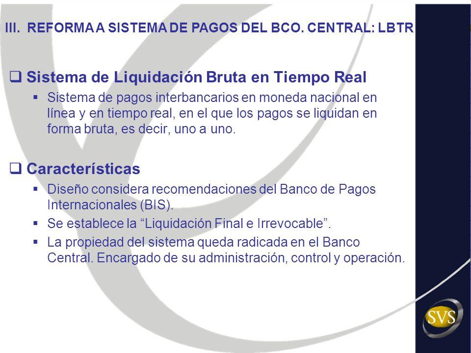 Sistema de Liquidación Bruta en Tiempo Real Sistema de pagos interbancarios en moneda nacional en línea y en tiempo real, en el que los pagos se liqui