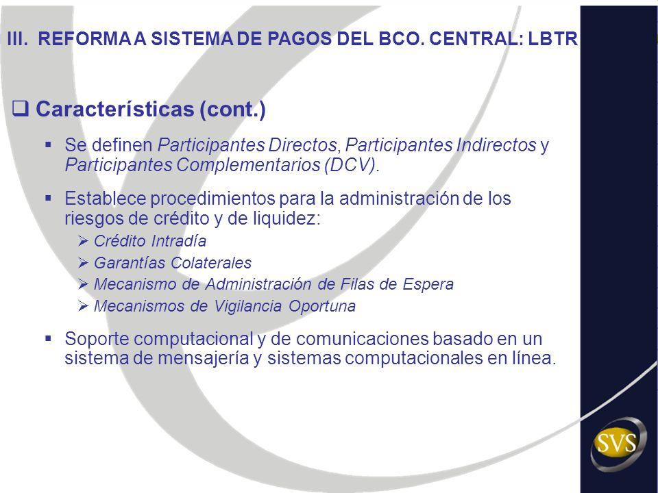Características (cont.) Se definen Participantes Directos, Participantes Indirectos y Participantes Complementarios (DCV). Establece procedimientos pa