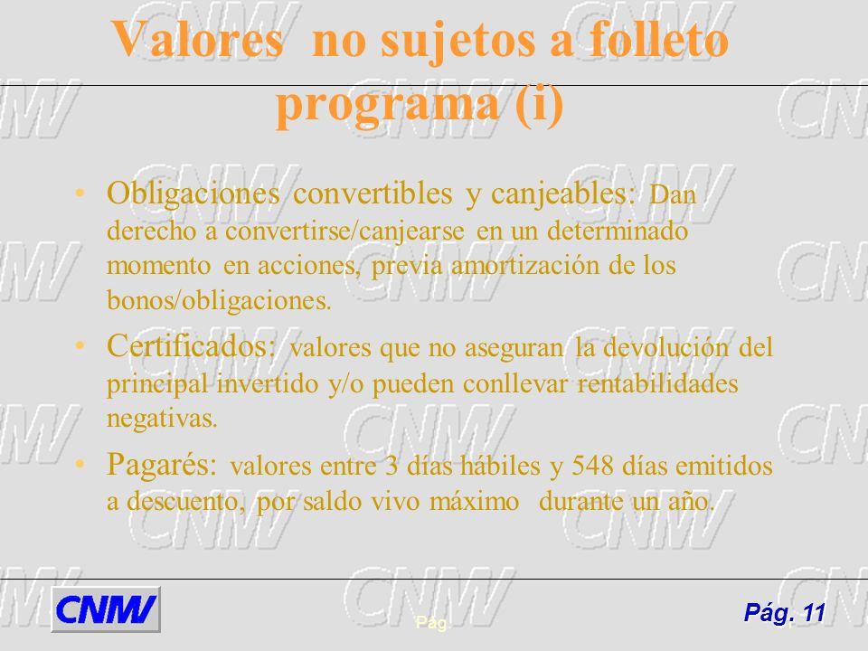 Pág.11 Valores no sujetos a folleto programa (i) Obligaciones convertibles y canjeables: Dan derecho a convertirse/canjearse en un determinado momento