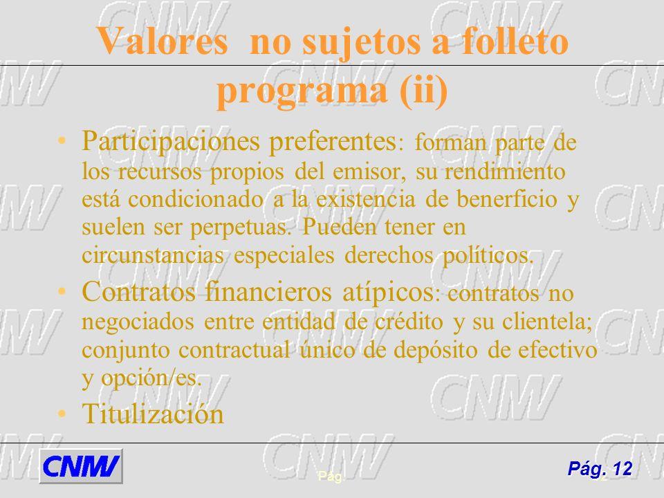 Pág.12 Valores no sujetos a folleto programa (ii) Participaciones preferentes : forman parte de los recursos propios del emisor, su rendimiento está c
