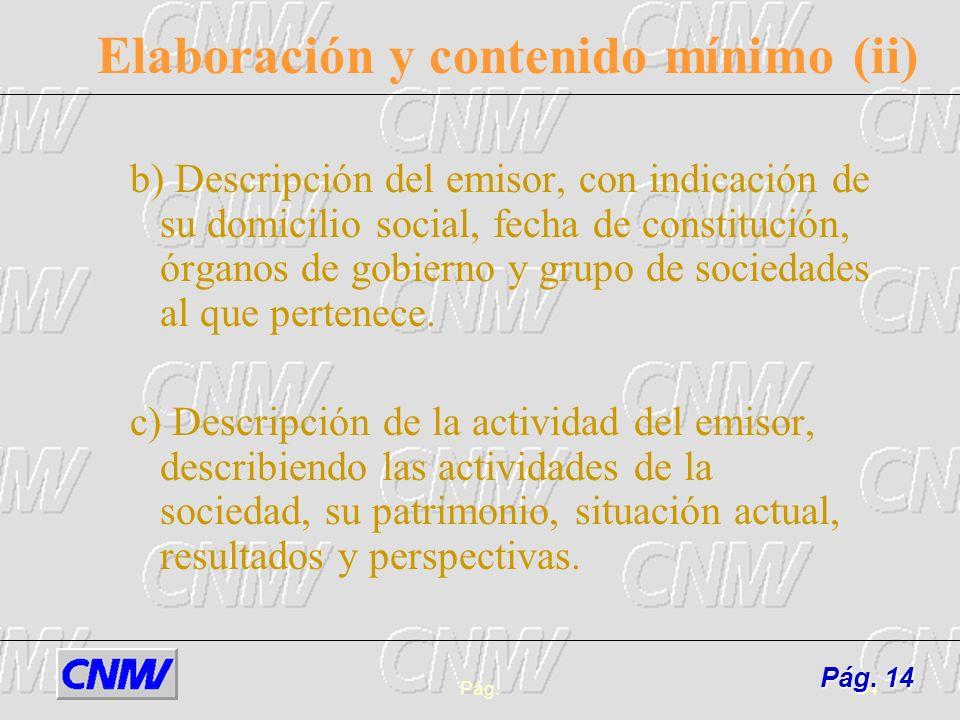Pág.14 Elaboración y contenido mínimo (ii) b) Descripción del emisor, con indicación de su domicilio social, fecha de constitución, órganos de gobiern