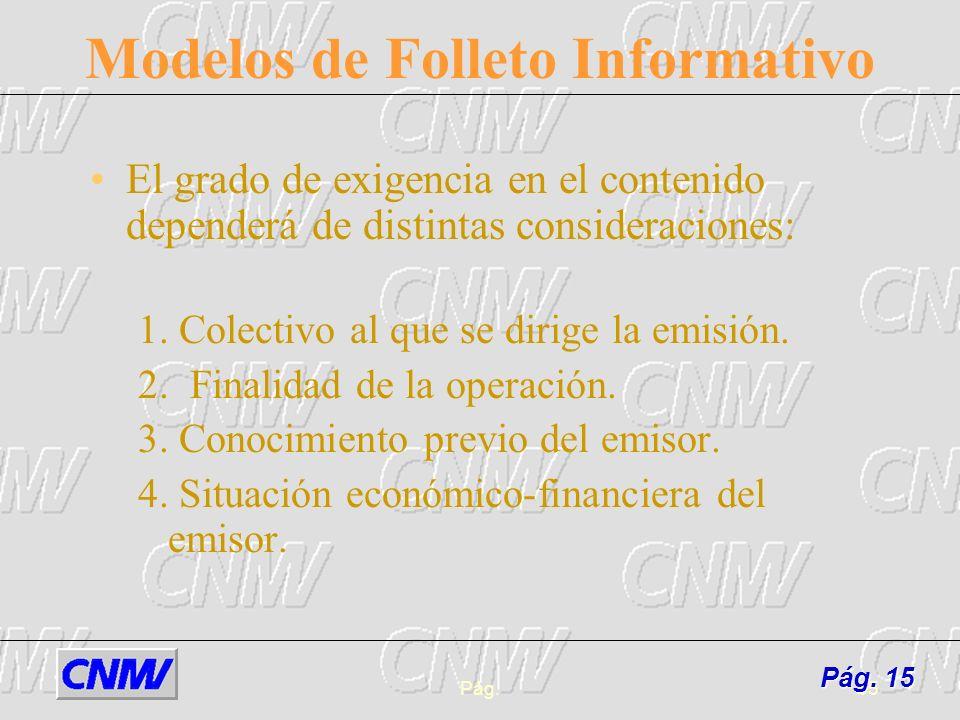 Pág.15 Modelos de Folleto Informativo El grado de exigencia en el contenido dependerá de distintas consideraciones: 1. Colectivo al que se dirige la e