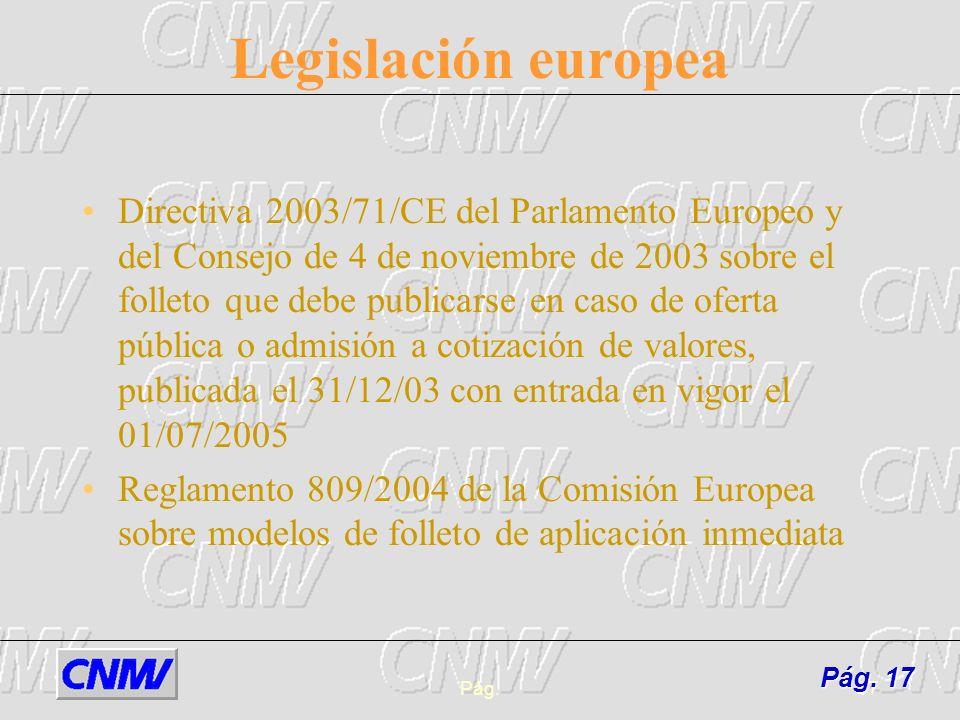Pág.17 Legislación europea Directiva 2003/71/CE del Parlamento Europeo y del Consejo de 4 de noviembre de 2003 sobre el folleto que debe publicarse en