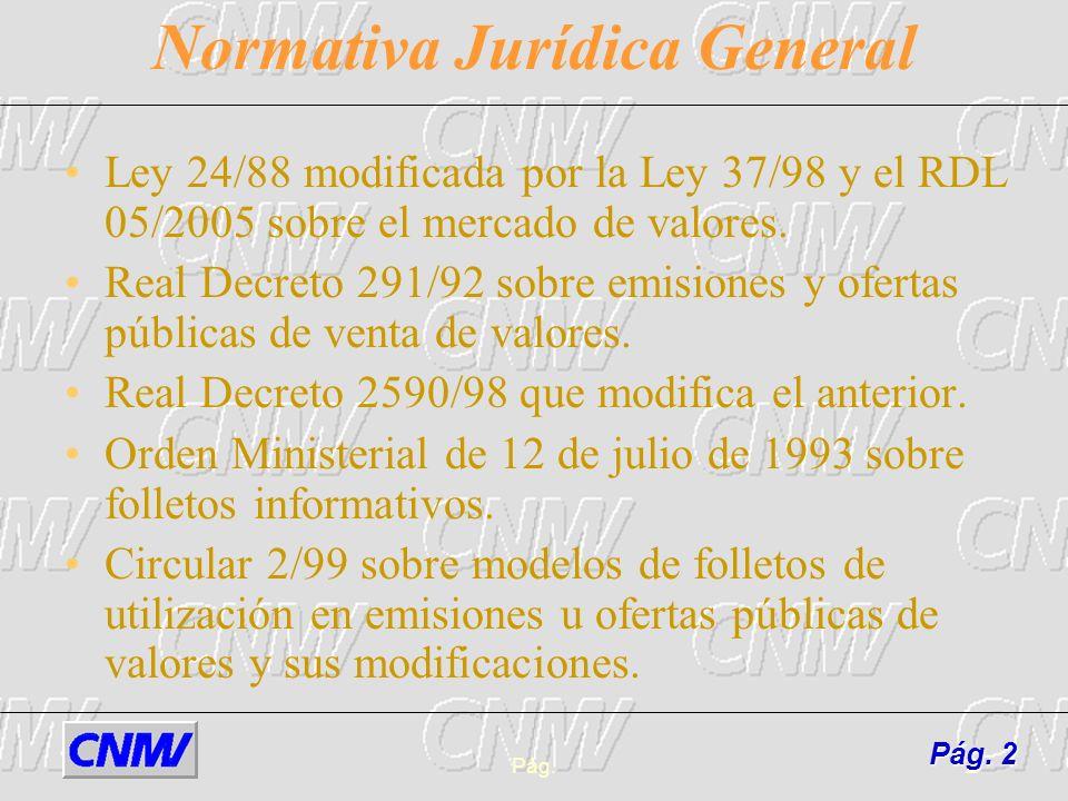 Pág.2 Normativa Jurídica General Ley 24/88 modificada por la Ley 37/98 y el RDL 05/2005 sobre el mercado de valores. Real Decreto 291/92 sobre emision