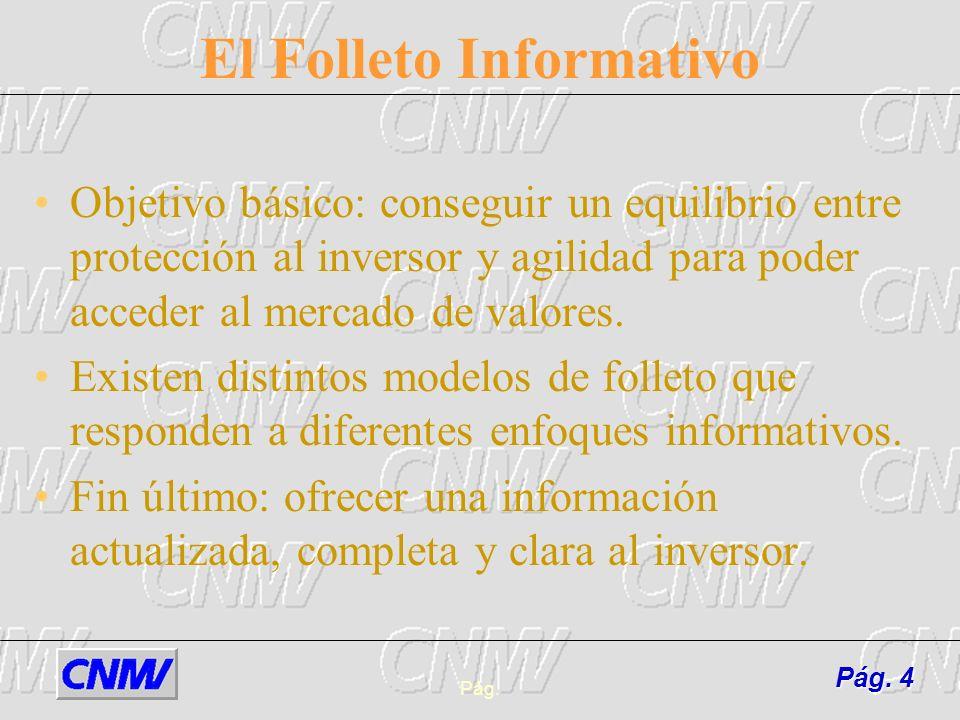 Pág.4 El Folleto Informativo Objetivo básico: conseguir un equilibrio entre protección al inversor y agilidad para poder acceder al mercado de valores