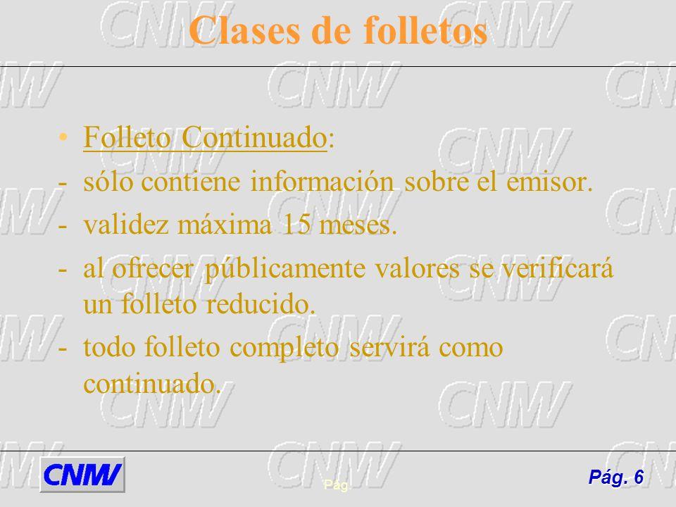 Pág.6 Clases de folletos Folleto Continuado : -sólo contiene información sobre el emisor. -validez máxima 15 meses. -al ofrecer públicamente valores s