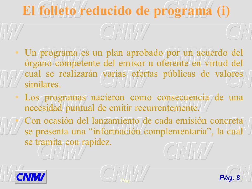 Pág.9 El folleto reducido de programa(ii) Su campo de aplicación son los warrants y las emisiones de renta fija simple (excepto pagarés).