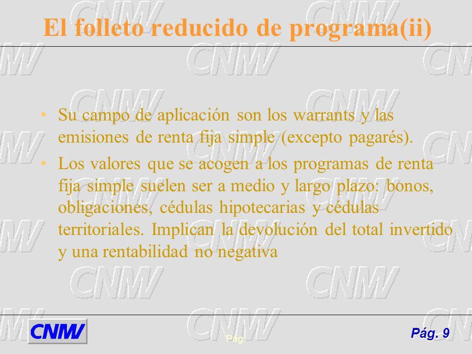 Pág.9 El folleto reducido de programa(ii) Su campo de aplicación son los warrants y las emisiones de renta fija simple (excepto pagarés). Los valores