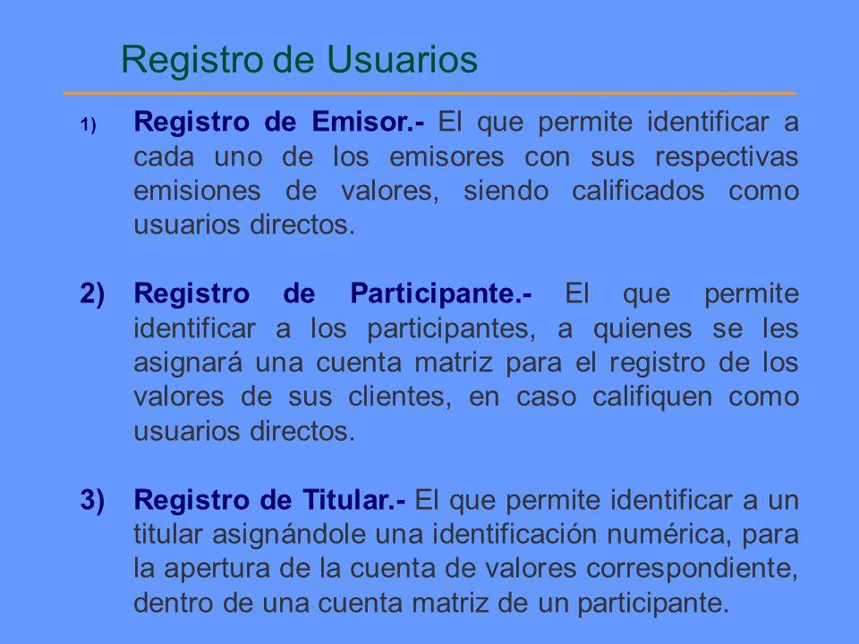 Registro de Usuarios 1) Registro de Emisor.- El que permite identificar a cada uno de los emisores con sus respectivas emisiones de valores, siendo ca