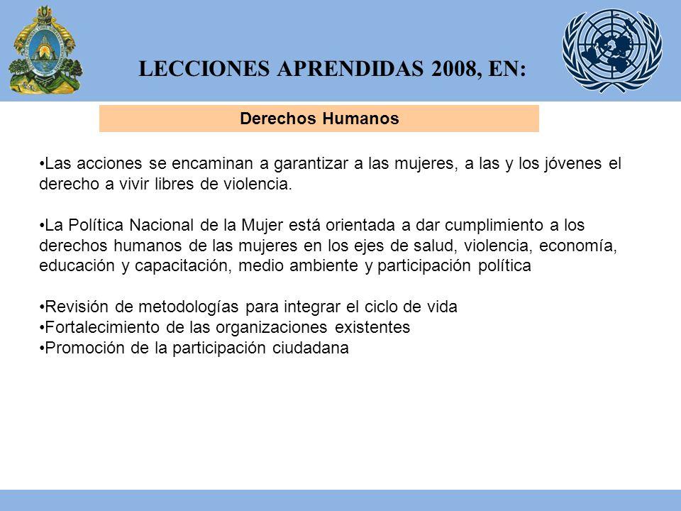 LECCIONES APRENDIDAS 2008, EN: Derechos Humanos Las acciones se encaminan a garantizar a las mujeres, a las y los jóvenes el derecho a vivir libres de violencia.