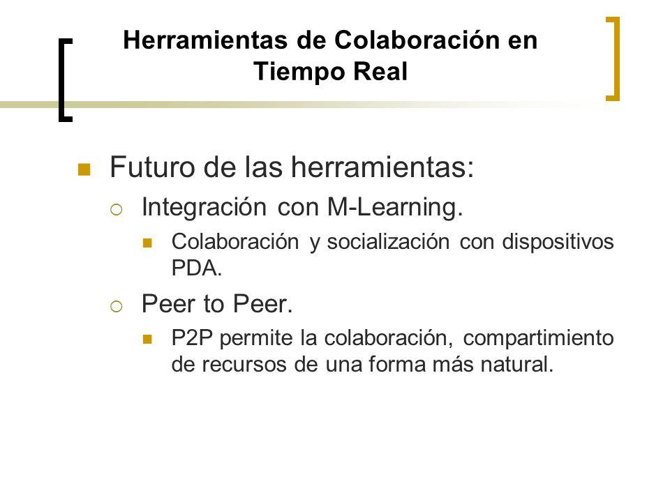 Otras herramientas: Videoconferencia, ejemplo: Netmeeting, PlaceWare. Futuro de las herramientas: Sensores de colaboración, Selección de colaboradores