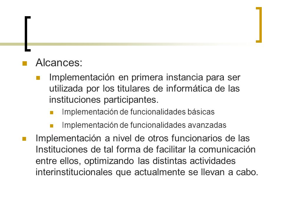 Alcances: El proyecto permitirá una comunicación electrónica a través de la red internet entre los funcionarios de las instituciones de Valores, el II