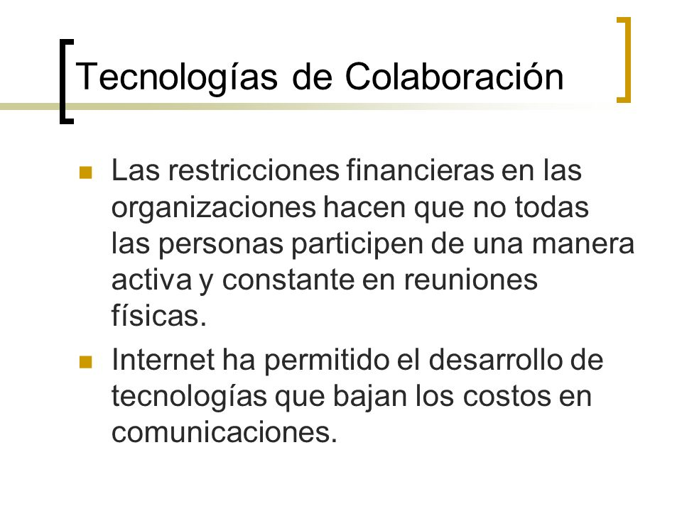 Tecnologías de Colaboración Mejorar la eficiencia, reducción de costos y entrega de mejores servicios. Buscamos: Un espacio compartido donde personas