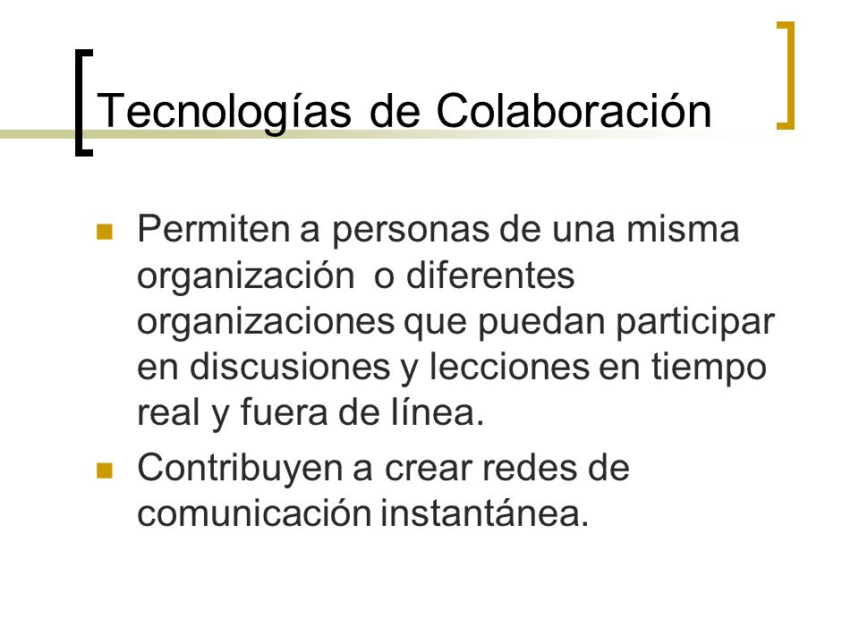 Colaboración informal: Aquellas tareas que involucran el arreglo de equipos ad-hoc para la solución de problemas específicos. Soporte en línea a travé