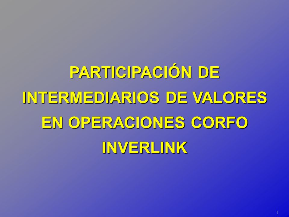 1 PARTICIPACIÓN DE INTERMEDIARIOS DE VALORES EN OPERACIONES CORFO INVERLINK