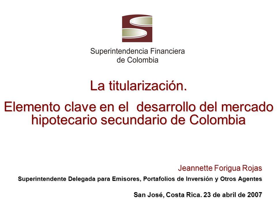 La titularización. Elemento clave en el desarrollo del mercado hipotecario secundario de Colombia Jeannette Forigua Rojas Jeannette Forigua Rojas Supe