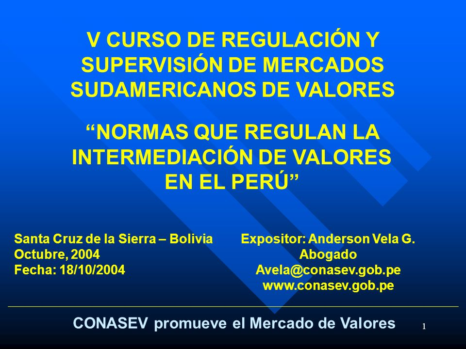 1 CONASEV promueve el Mercado de Valores NORMAS QUE REGULAN LA INTERMEDIACIÓN DE VALORES EN EL PERÚ Expositor: Anderson Vela G. Abogado Avela@conasev.