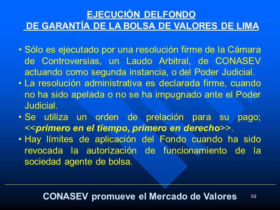 10 CONASEV promueve el Mercado de Valores EJECUCIÓN DELFONDO DE GARANTÍA DE LA BOLSA DE VALORES DE LIMA Sólo es ejecutado por una resolución firme de
