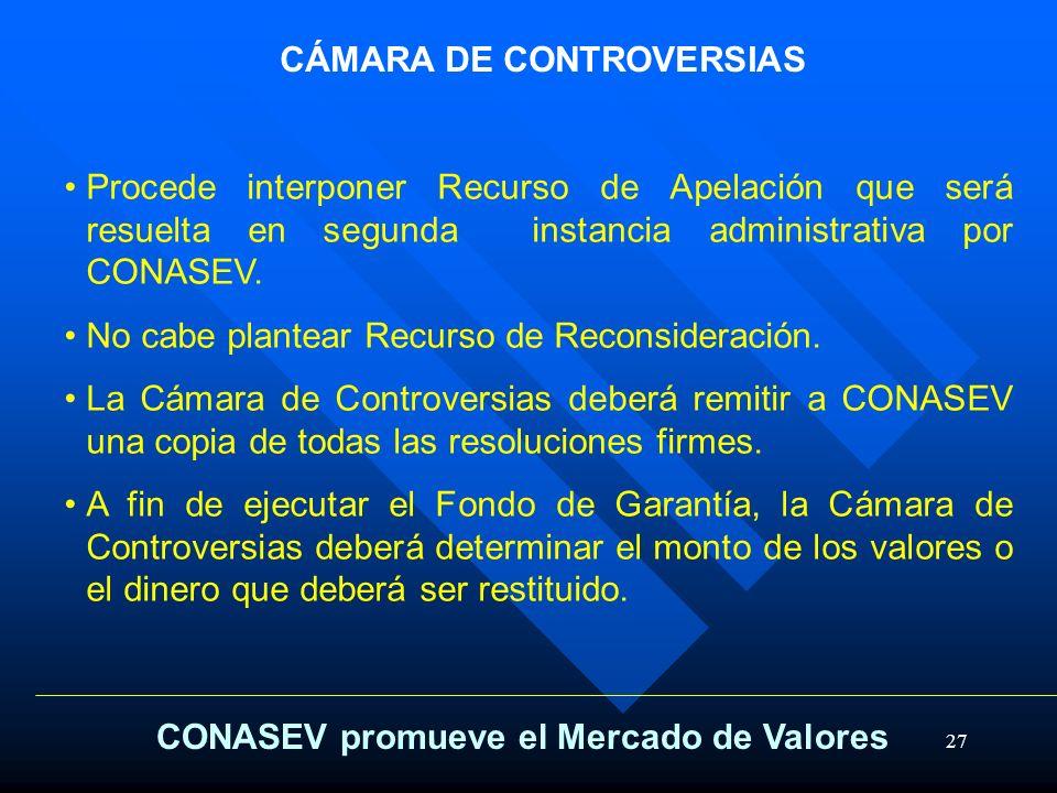 27 CÁMARA DE CONTROVERSIAS Procede interponer Recurso de Apelación que será resuelta en segunda instancia administrativa por CONASEV. No cabe plantear