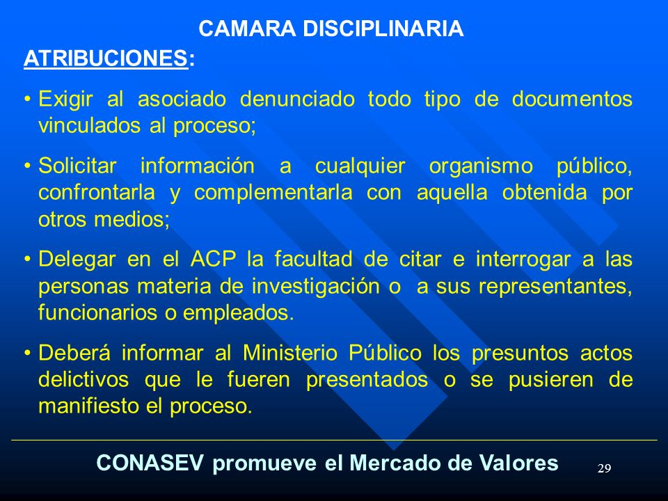 29 CONASEV promueve el Mercado de Valores CAMARA DISCIPLINARIA ATRIBUCIONES: Exigir al asociado denunciado todo tipo de documentos vinculados al proce