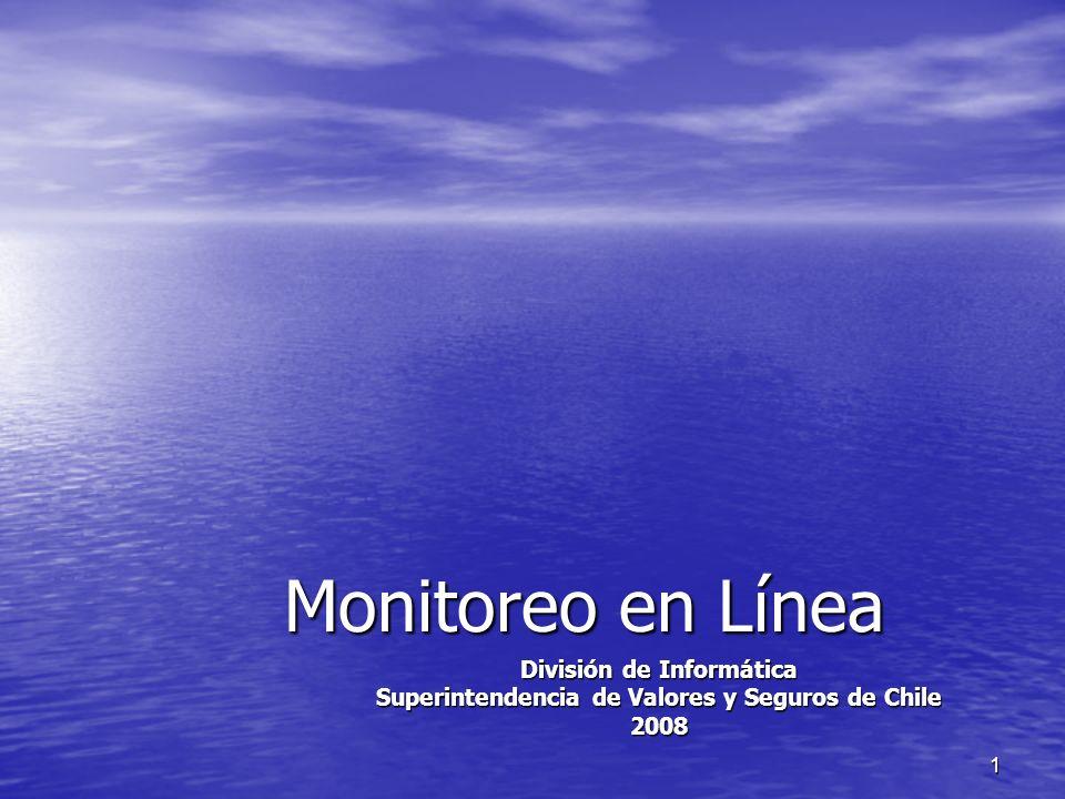1 Monitoreo en Línea División de Informática Superintendencia de Valores y Seguros de Chile 2008