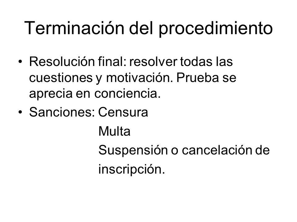 Terminación del procedimiento Resolución final: resolver todas las cuestiones y motivación. Prueba se aprecia en conciencia. Sanciones: Censura Multa